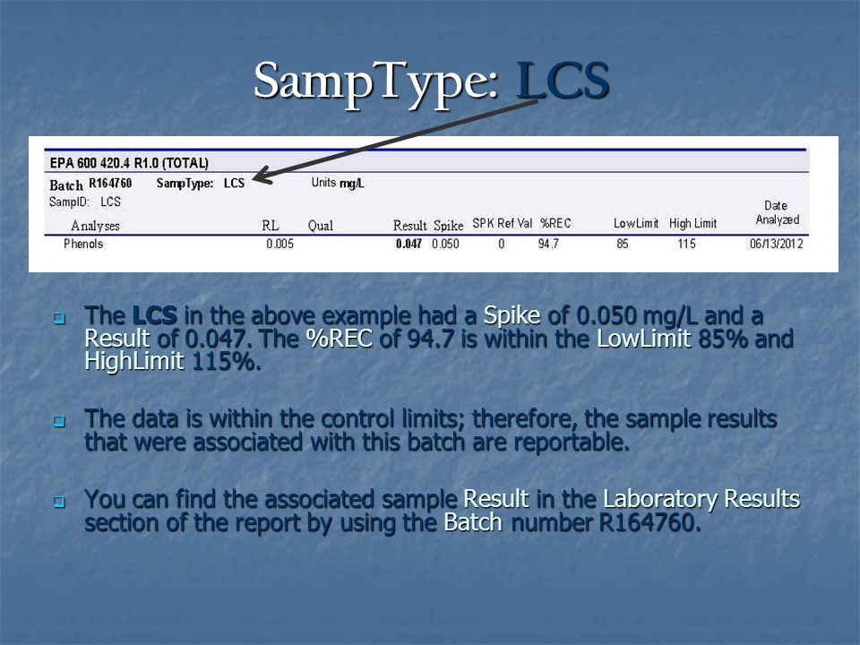 SampType: LCS  The LCS in the above example had a Spike of 0.050 mg/L and a Result of 0.047.