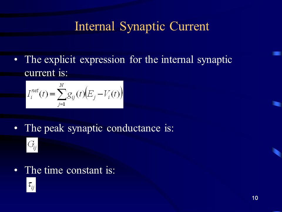 Internal Synaptic Current The explicit expression for the internal synaptic current is: The peak synaptic conductance is: The time constant is: 10