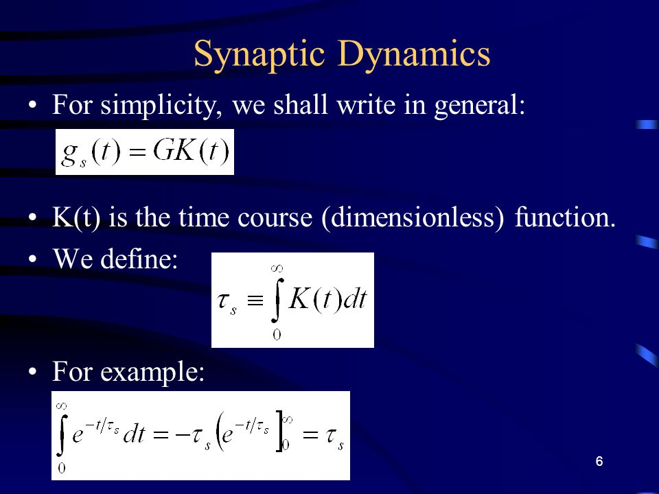 Synaptic Dynamics For simplicity, we shall write in general: K(t) is the time course (dimensionless) function.