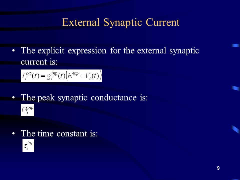 External Synaptic Current The explicit expression for the external synaptic current is: The peak synaptic conductance is: The time constant is: 9