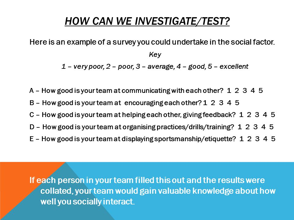 Here is an example of a survey you could undertake in the social factor.
