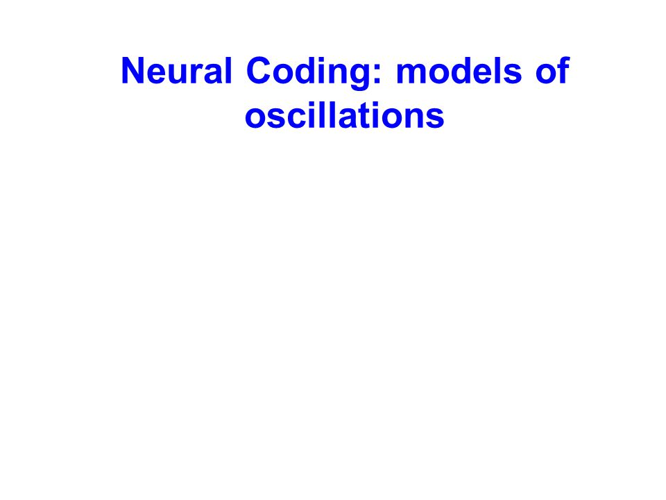 Neural Coding: models of oscillations