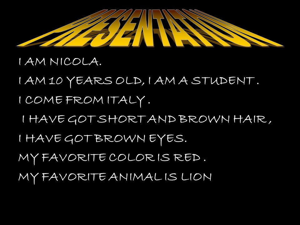 I AM NICOLA. NAME IS NICOLA I AM 10 YEARS OLD, I AM A STUDENT.