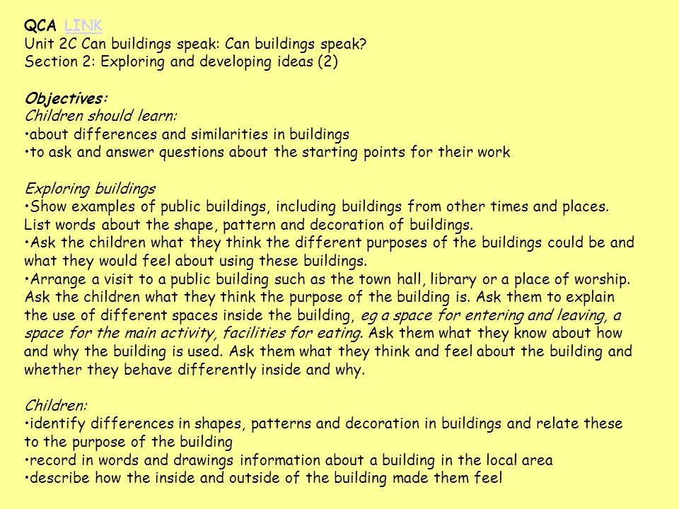Learning Objectives Children should learn: To use the school building (or another building nearby) as a resource for first hand observation and recording To visit a building and record certain aspects of it from first hand observation To explore drawing on a different scale and become more aware of architectural features or detail To develop drawing skills.
