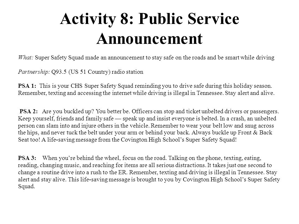 Activity 8: Public Service Announcement What: Super Safety Squad made an announcement to stay safe on the roads and be smart while driving Partnership: Q93.5 (US 51 Country) radio station PSA 1: This is your CHS Super Safety Squad reminding you to drive safe during this holiday season.