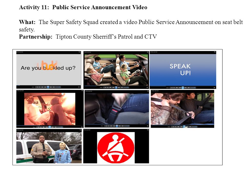 Activity 11: Public Service Announcement Video What: The Super Safety Squad created a video Public Service Announcement on seat belt safety.