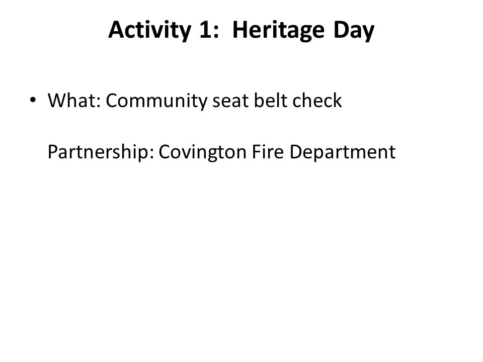 Activity 1: Heritage Day What: Community seat belt check Partnership: Covington Fire Department