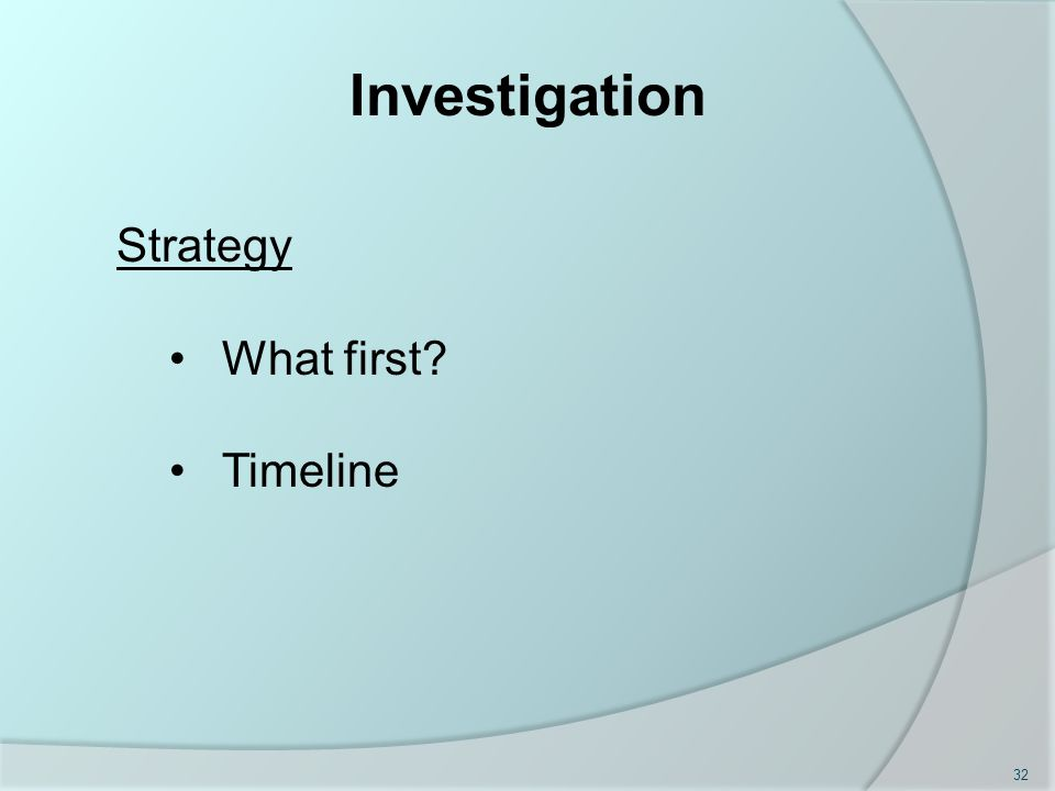 Investigation Strategy What first Timeline 32