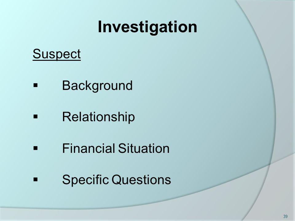 Investigation Suspect  Background  Relationship  Financial Situation  Specific Questions 39