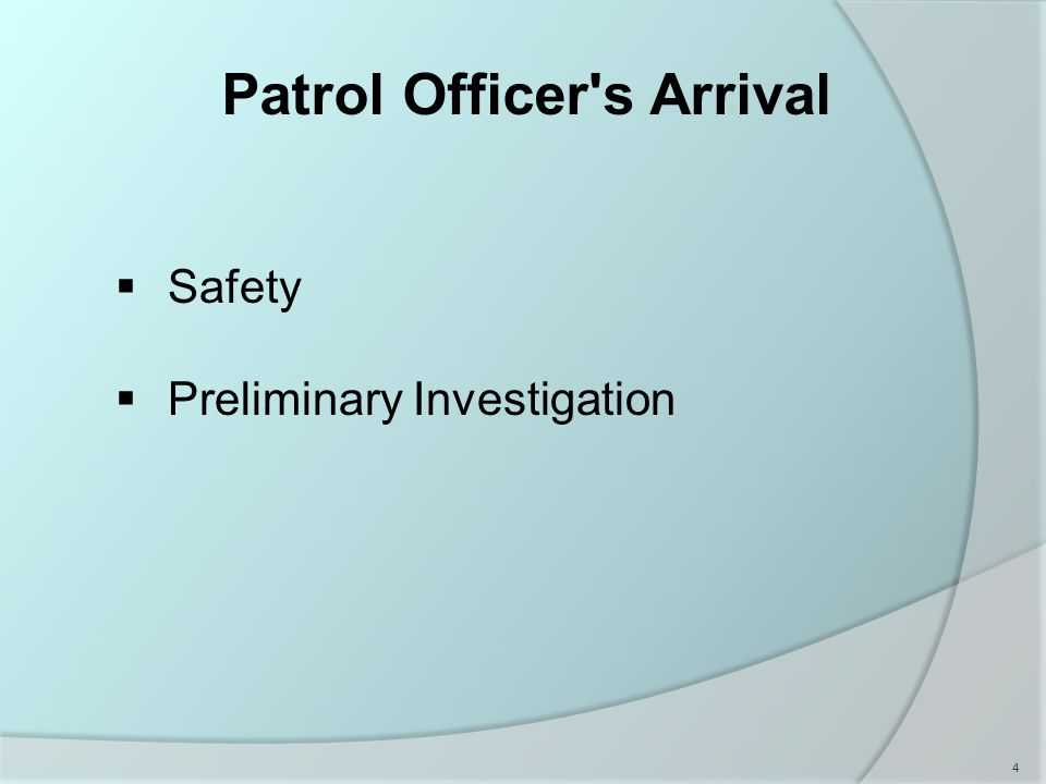 Patrol Officer s Arrival  Safety  Preliminary Investigation 4