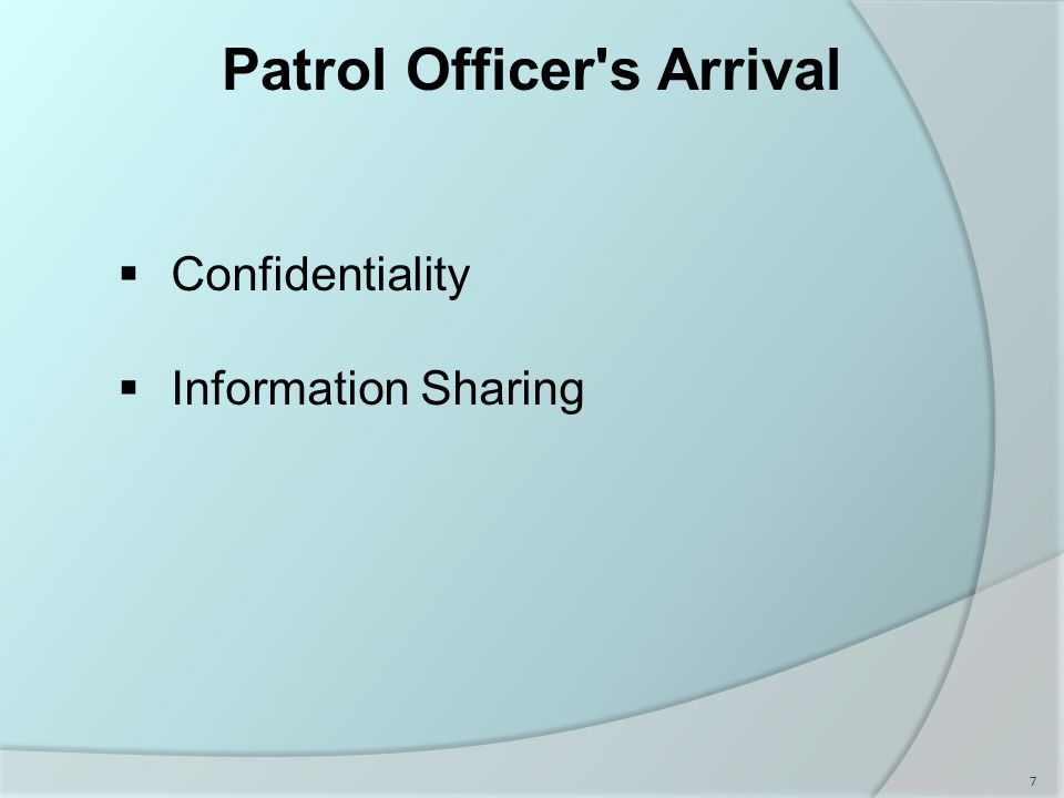 Patrol Officer s Arrival  Confidentiality  Information Sharing 7