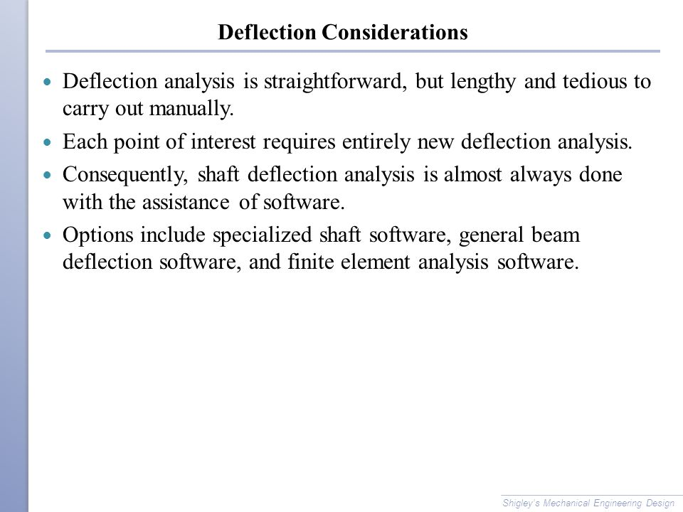 Deflection Considerations Deflection analysis is straightforward, but lengthy and tedious to carry out manually.