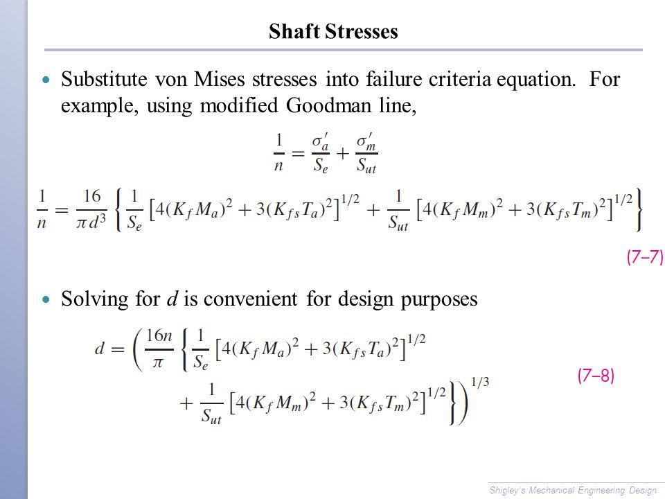 Shaft Stresses Substitute von Mises stresses into failure criteria equation.