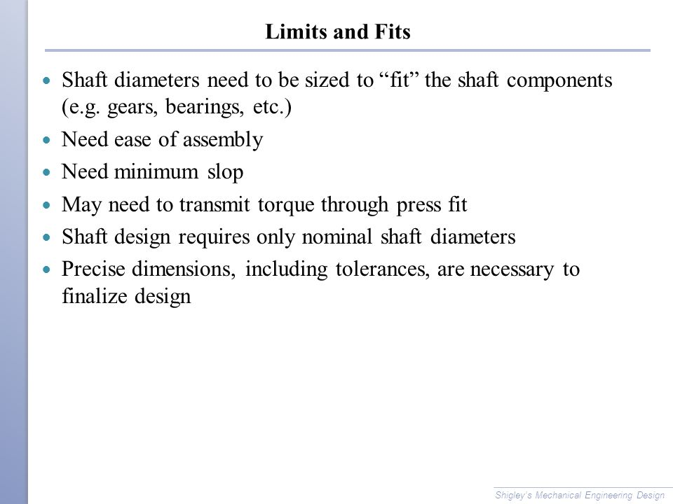 Limits and Fits Shaft diameters need to be sized to fit the shaft components (e.g.