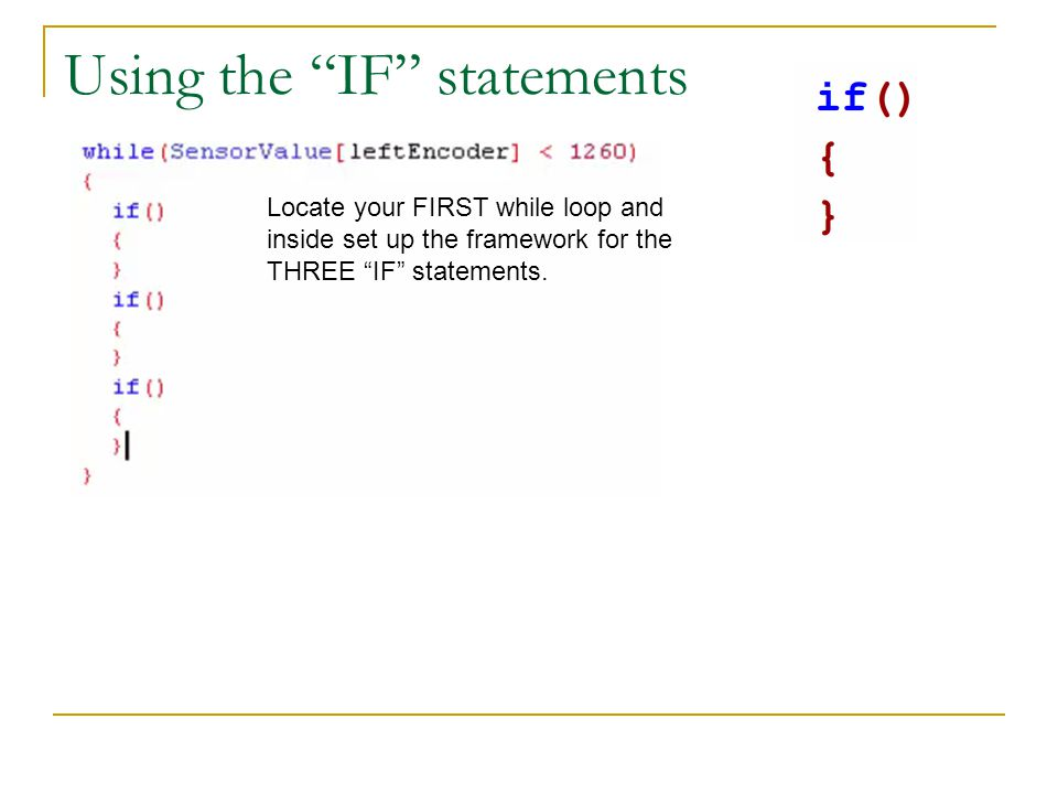 Using the IF statements Locate your FIRST while loop and inside set up the framework for the THREE IF statements.