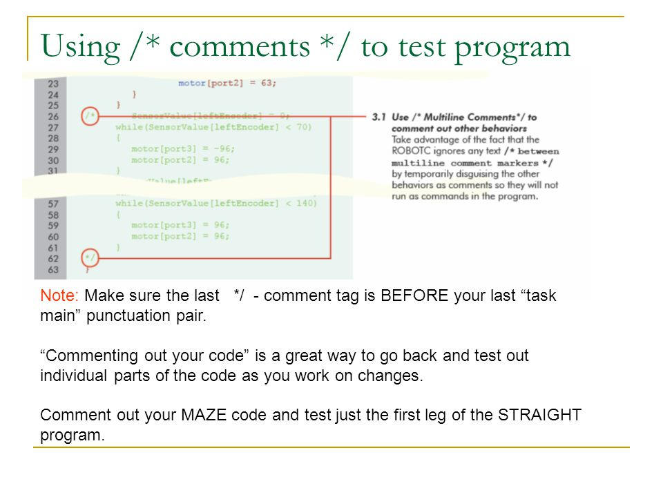 Using /* comments */ to test program Note: Make sure the last */ - comment tag is BEFORE your last task main punctuation pair.