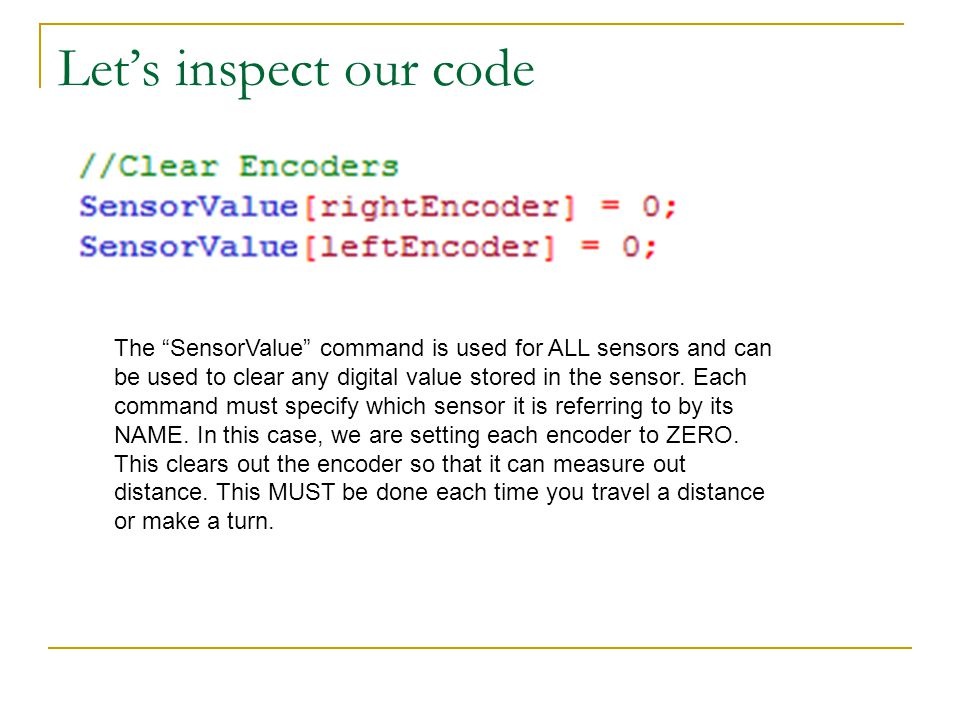Let's inspect our code The SensorValue command is used for ALL sensors and can be used to clear any digital value stored in the sensor.