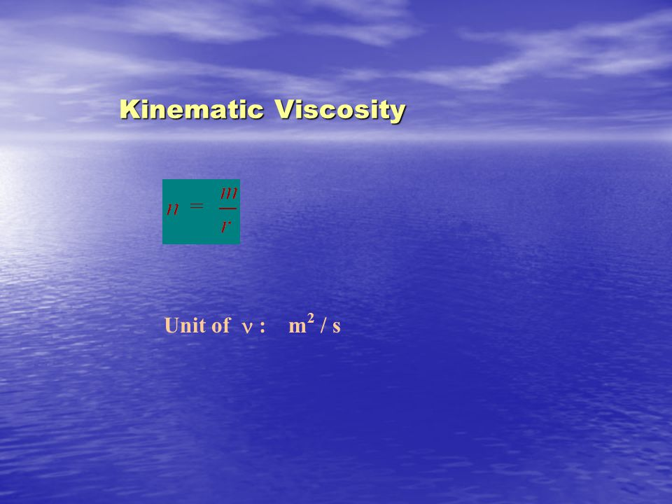 Kinematic Viscosity Unit of  : m 2 / s