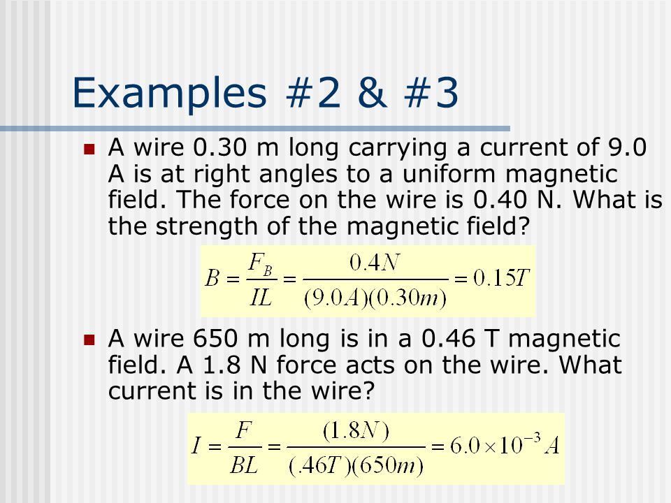 Examples #2 & #3 A wire 0.30 m long carrying a current of 9.0 A is at right angles to a uniform magnetic field.