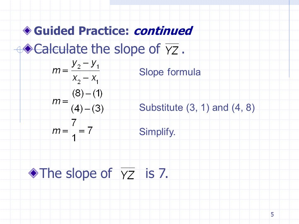5 Guided Practice: continued Calculate the slope of.