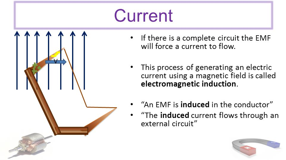 Current If there is a complete circuit the EMF will force a current to flow.