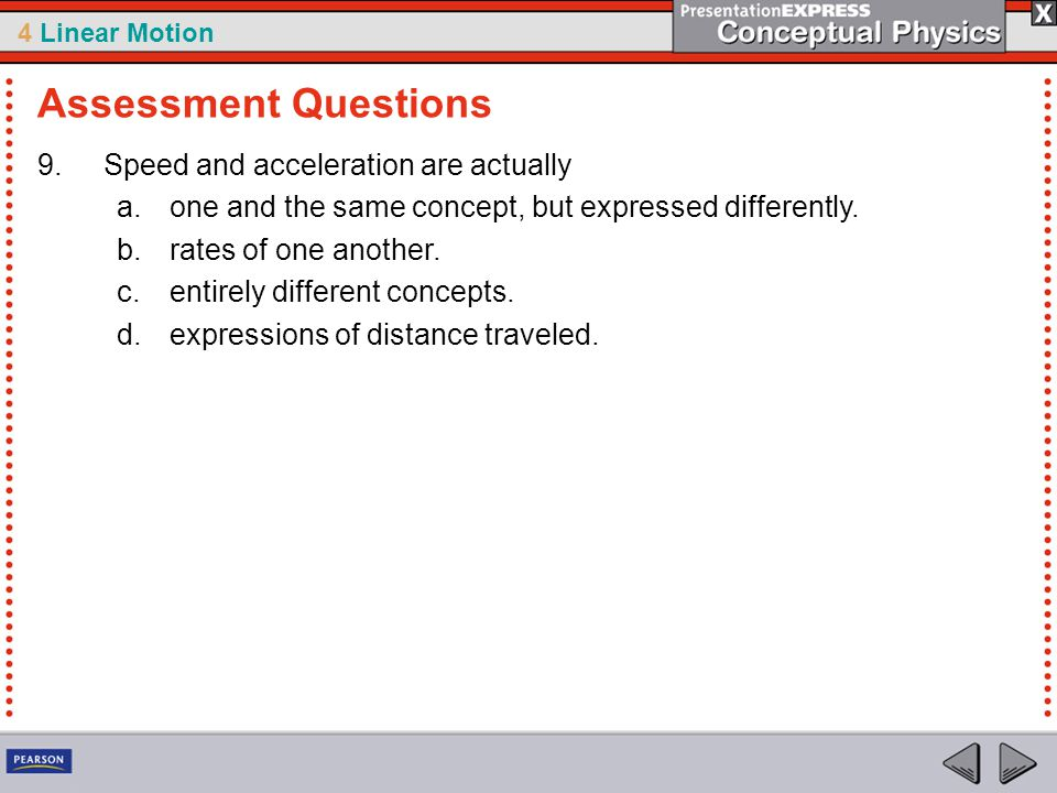4 Linear Motion 9.Speed and acceleration are actually a.one and the same concept, but expressed differently.