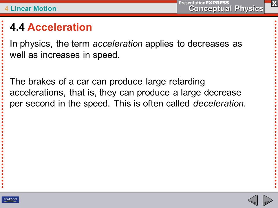 4 Linear Motion In physics, the term acceleration applies to decreases as well as increases in speed.