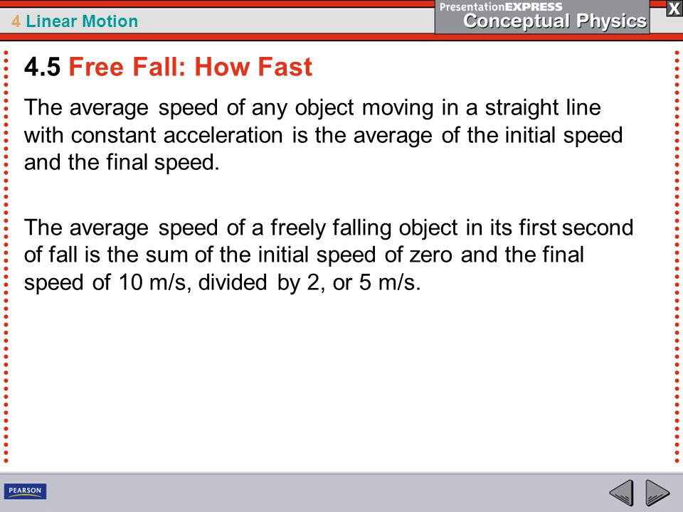 4 Linear Motion The average speed of any object moving in a straight line with constant acceleration is the average of the initial speed and the final speed.