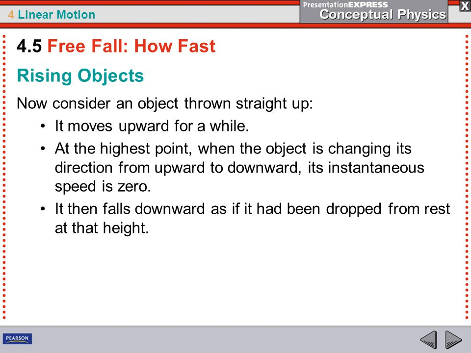 4 Linear Motion Rising Objects Now consider an object thrown straight up: It moves upward for a while.