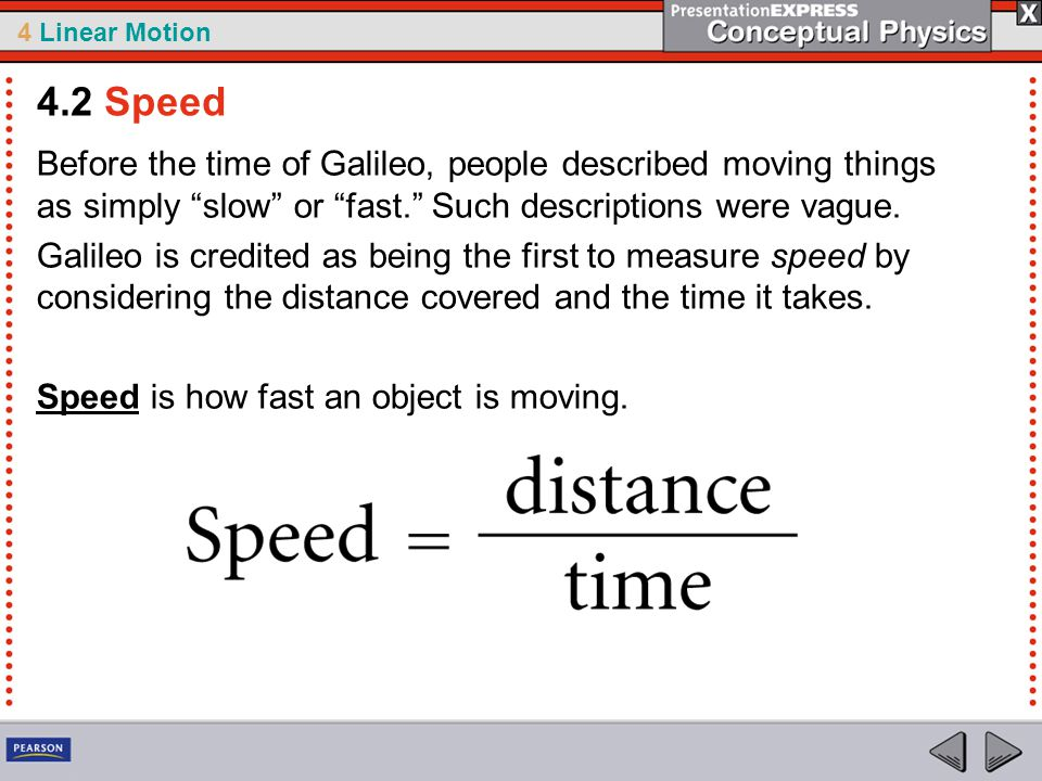 4 Linear Motion Before the time of Galileo, people described moving things as simply slow or fast. Such descriptions were vague.