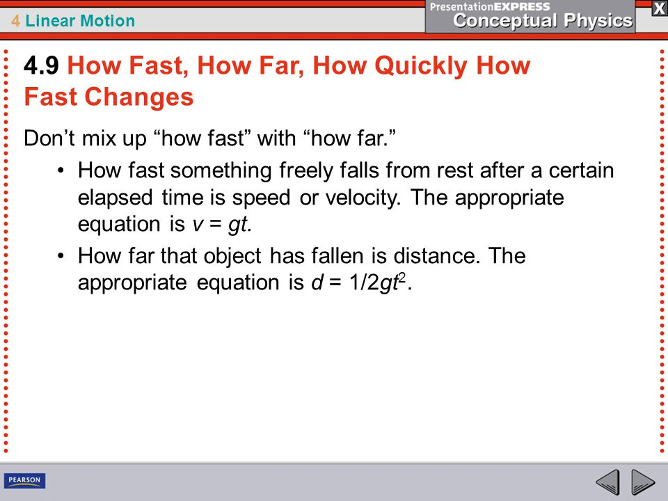 4 Linear Motion Don't mix up how fast with how far. How fast something freely falls from rest after a certain elapsed time is speed or velocity.