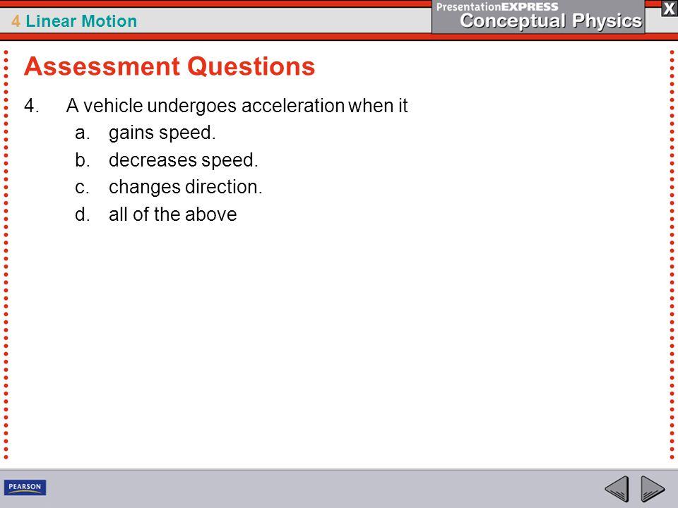 4 Linear Motion 4.A vehicle undergoes acceleration when it a.gains speed.
