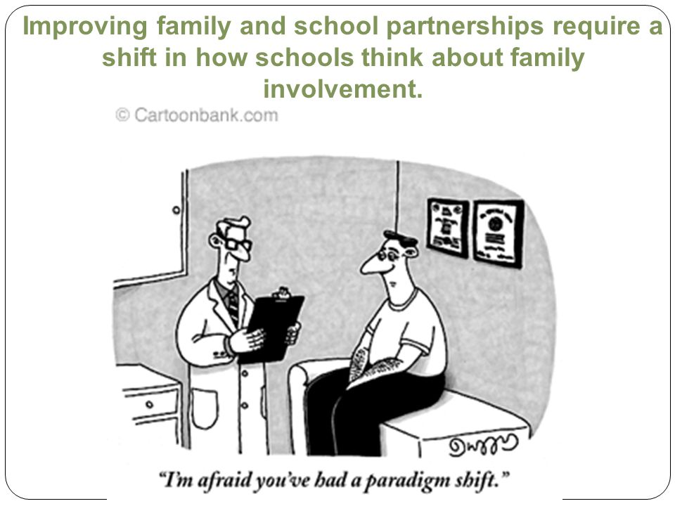 Improving family and school partnerships require a shift in how schools think about family involvement.