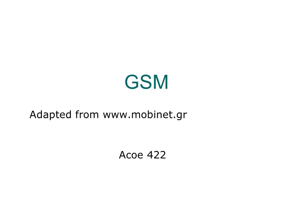 GSM Adapted from   Acoe 422