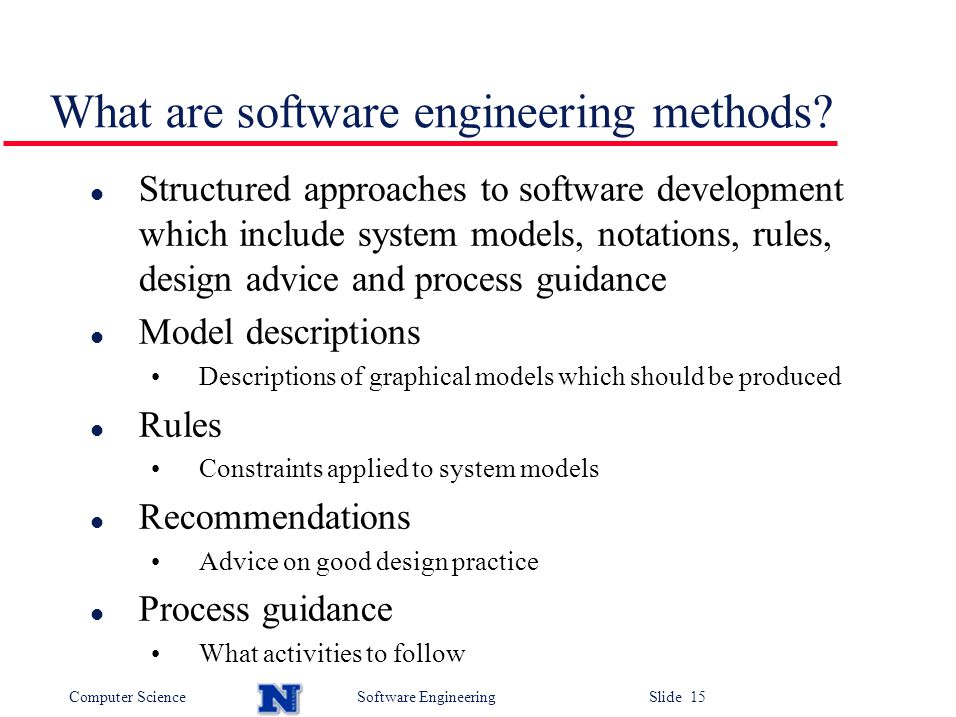 Computer ScienceSoftware Engineering Slide 15 What are software engineering methods.