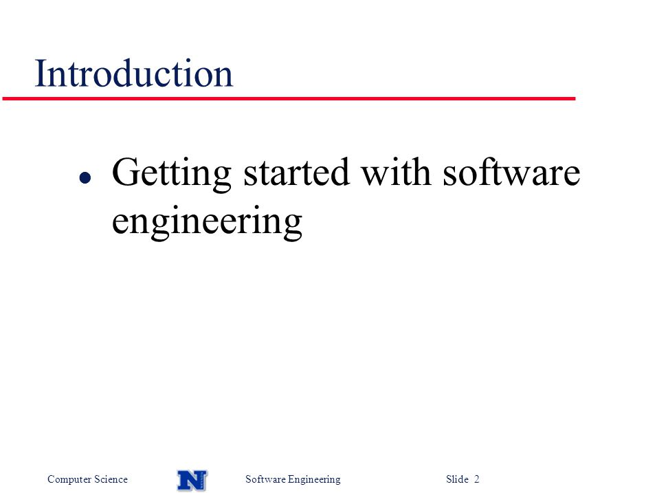 Computer ScienceSoftware Engineering Slide 2 Introduction l Getting started with software engineering