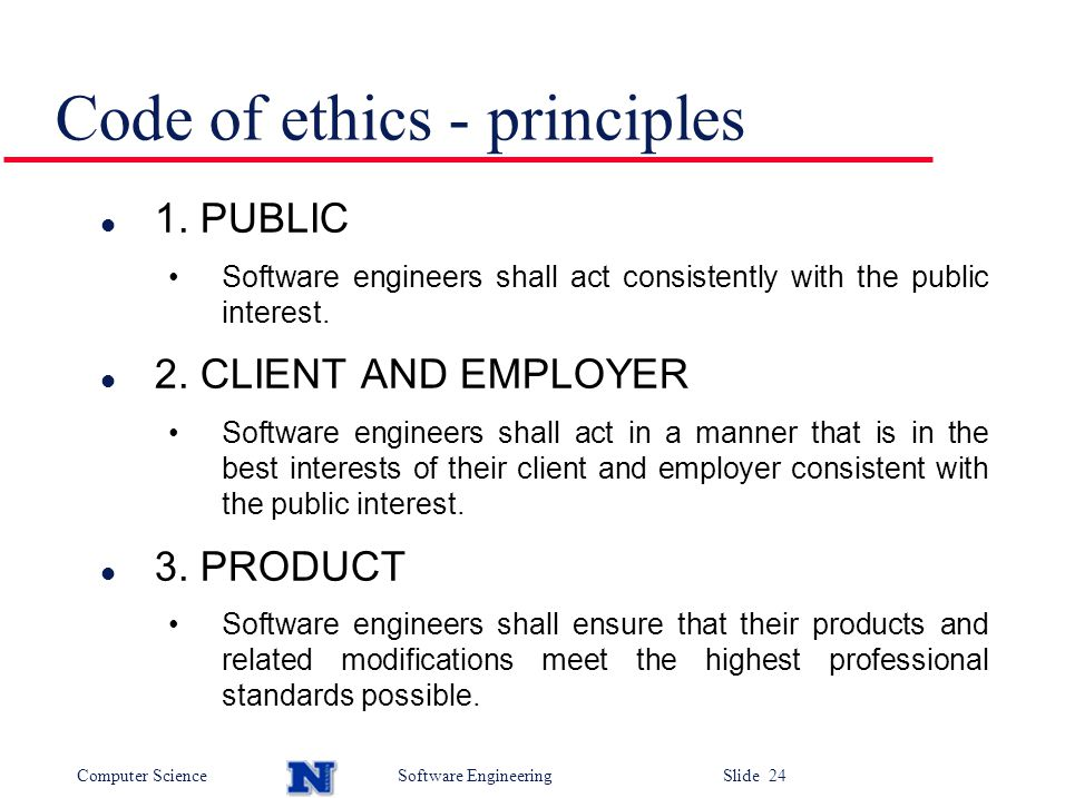 Computer ScienceSoftware Engineering Slide 24 Code of ethics - principles l 1.