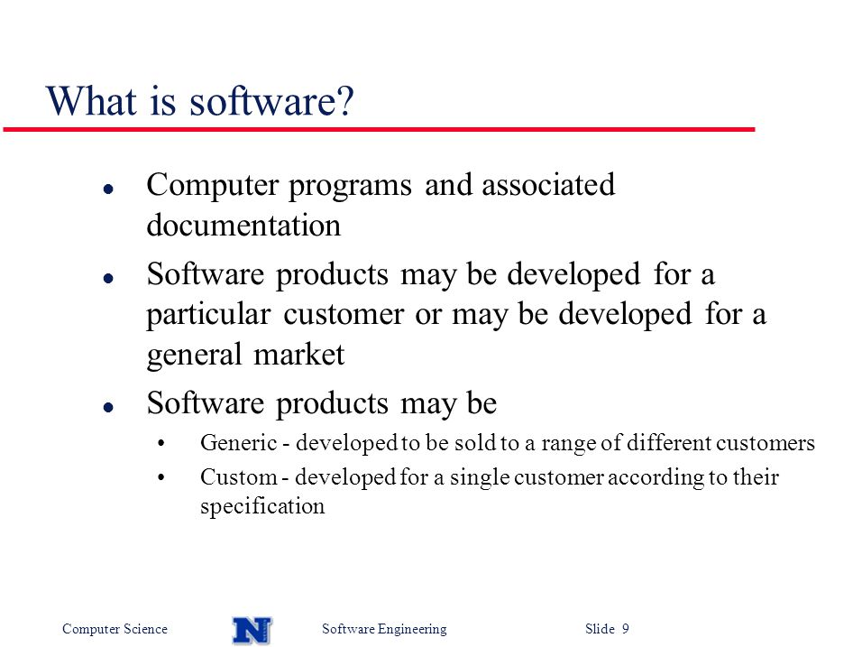 Computer ScienceSoftware Engineering Slide 9 What is software.