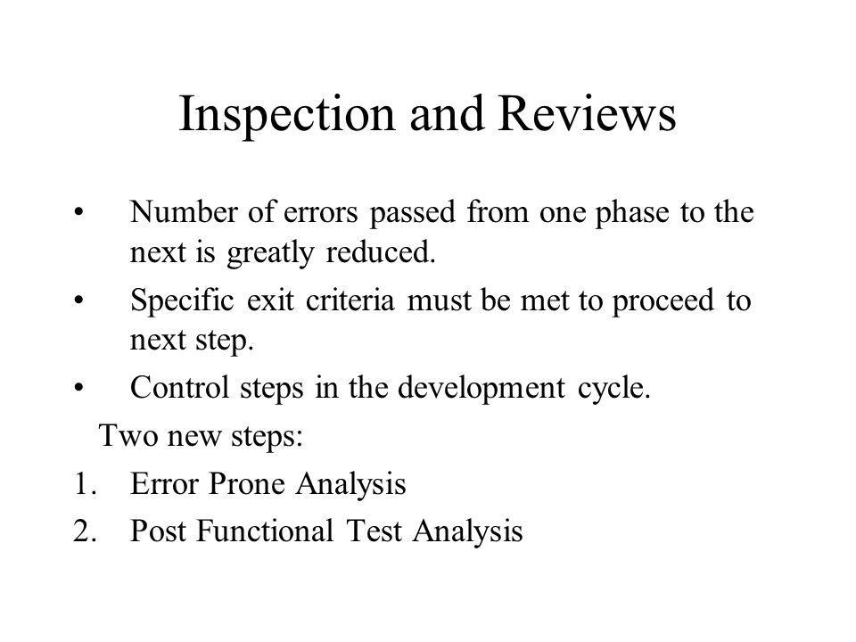 Inspection and Reviews Number of errors passed from one phase to the next is greatly reduced.