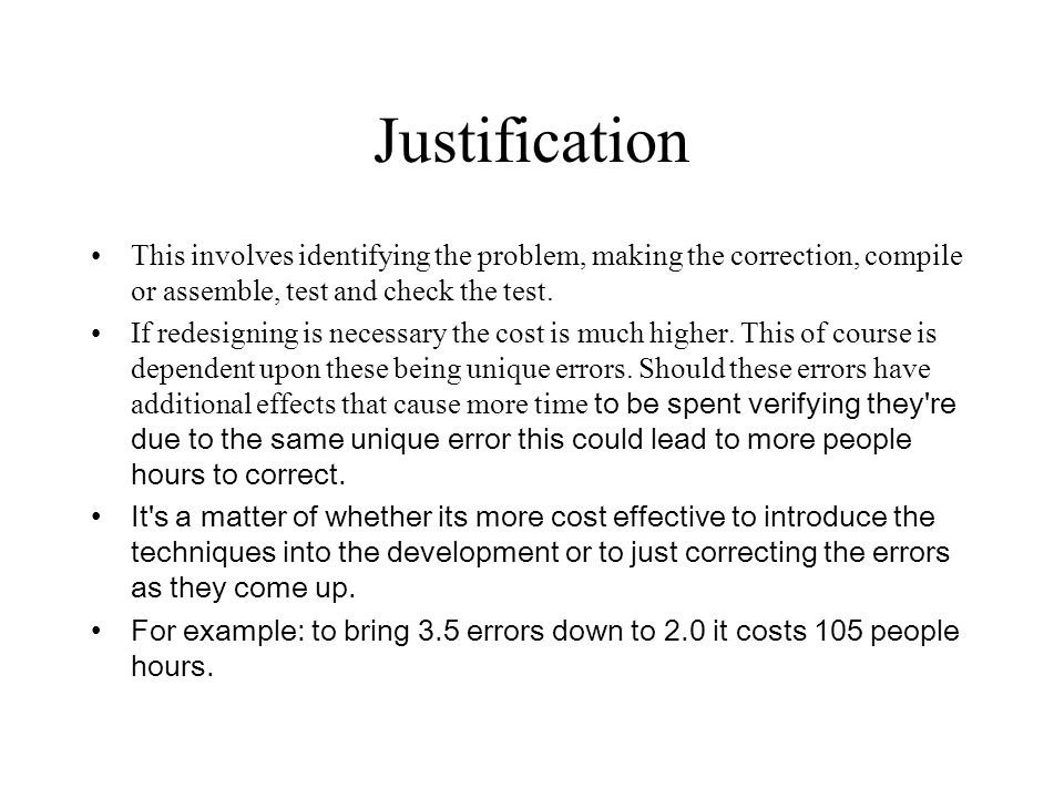 Justification This involves identifying the problem, making the correction, compile or assemble, test and check the test.