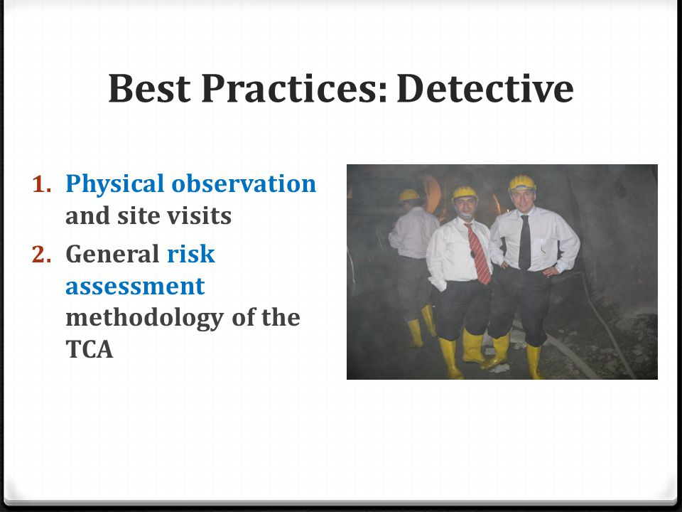 Best Practices: Detective 1. Physical observation and site visits 2.