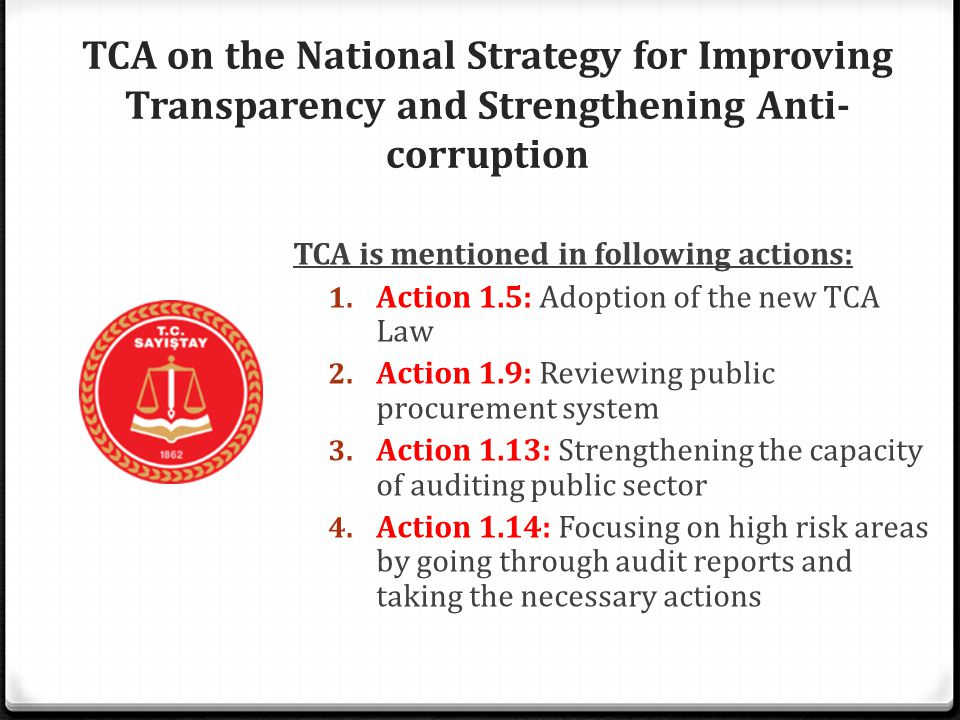 TCA on the National Strategy for Improving Transparency and Strengthening Anti- corruption TCA is mentioned in following actions: 1.