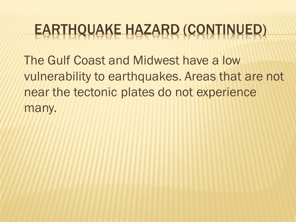 The Gulf Coast and Midwest have a low vulnerability to earthquakes.