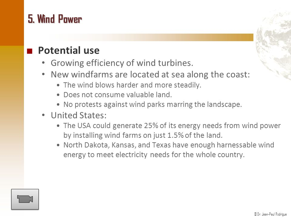 © Dr. Jean-Paul Rodrigue 5. Wind Power ■ Potential use Growing efficiency of wind turbines.