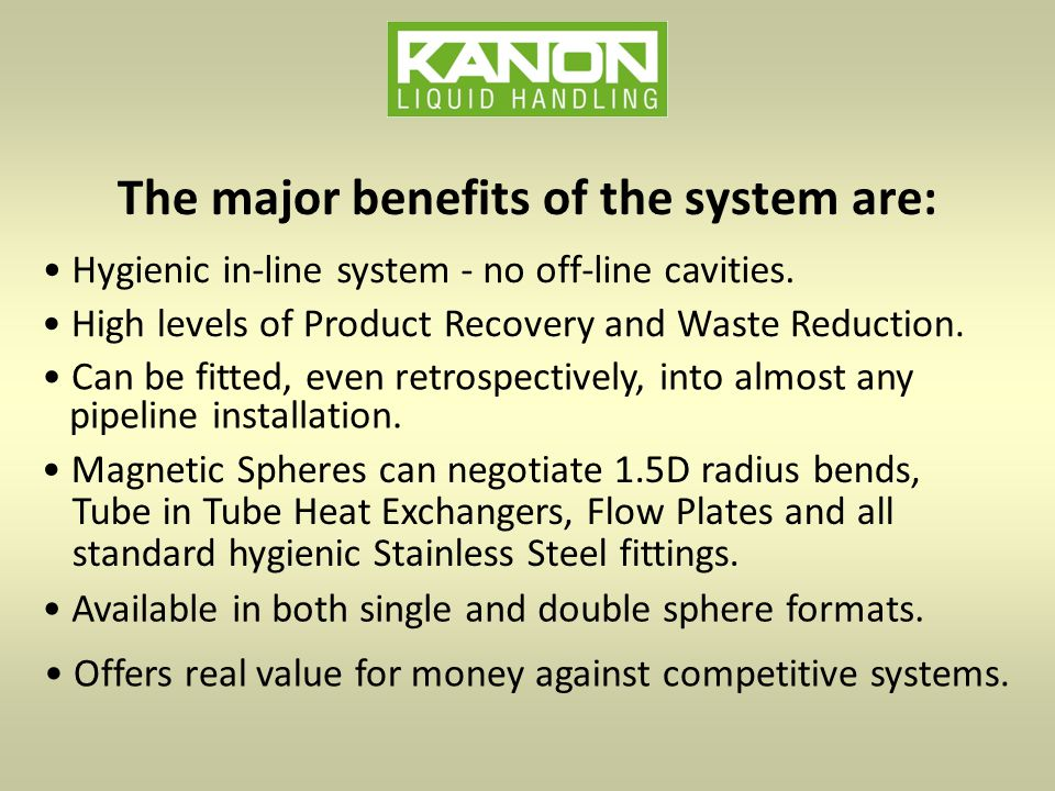 The major benefits of the system are: Hygienic in-line system - no off-line cavities.