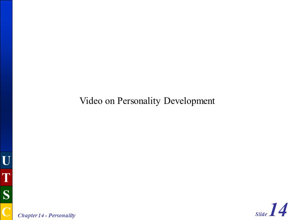 Slide 14 U T S C Chapter 14 - Personality Video on Personality Development