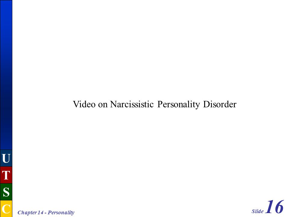 Slide 16 U T S C Chapter 14 - Personality Video on Narcissistic Personality Disorder