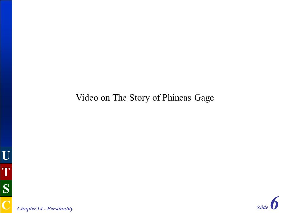 Slide 6 U T S C Chapter 14 - Personality Video on The Story of Phineas Gage