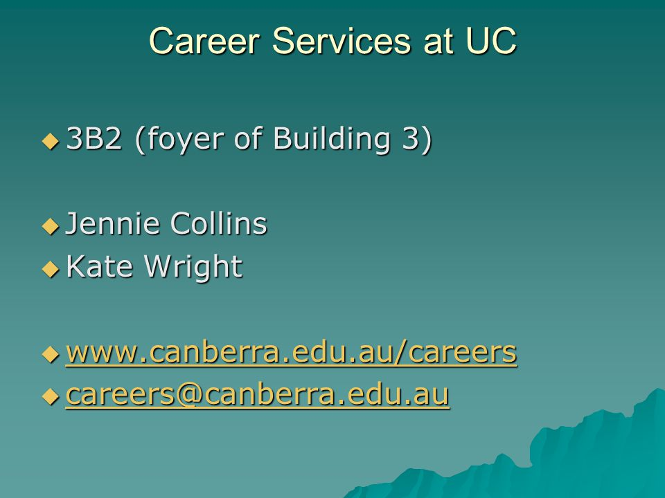 Career Services at UC  3B2 (foyer of Building 3)  Jennie Collins  Kate Wright      