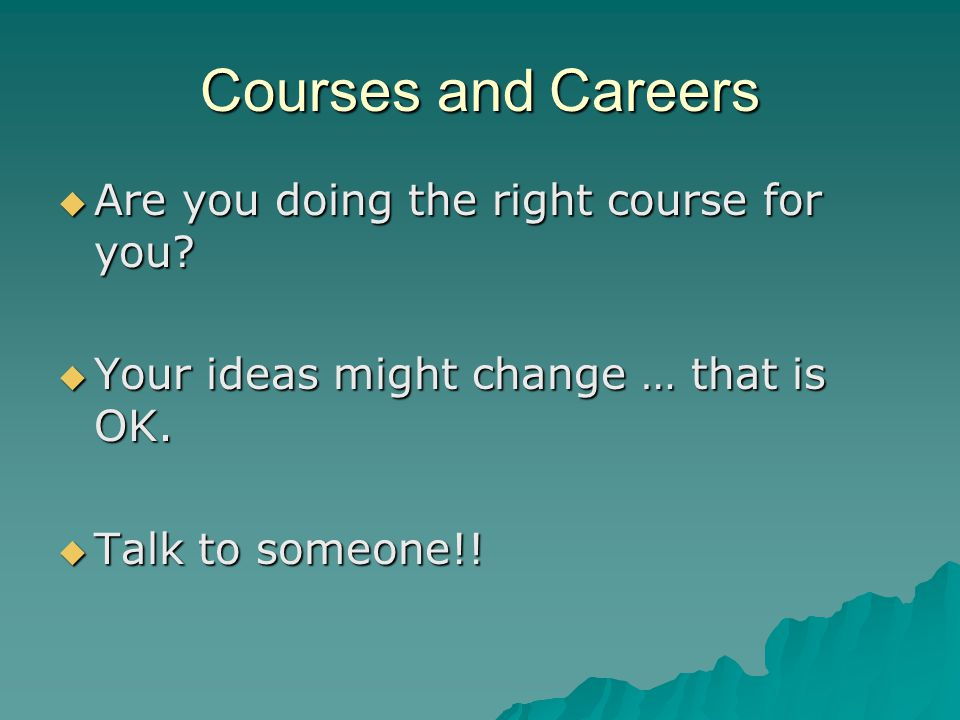Courses and Careers  Are you doing the right course for you.